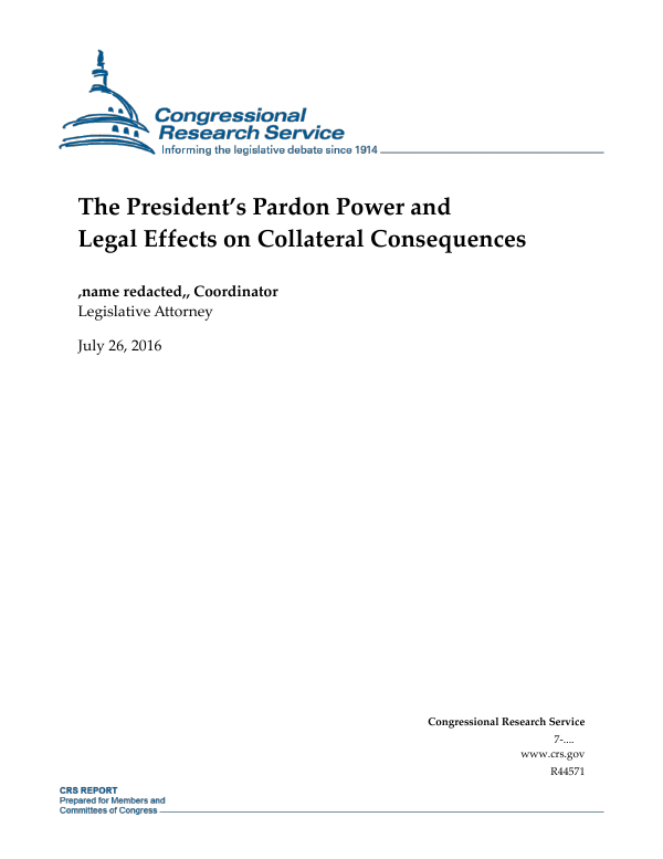the presidents pardon power and legal effects on collateral consequences everycrsreportcom
